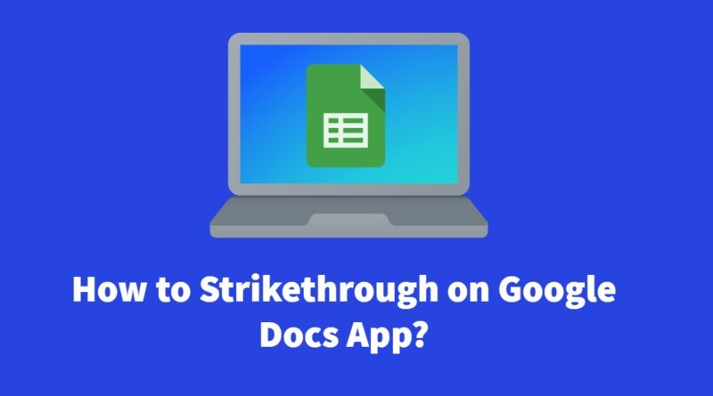 How to Strikethrough In Google Docs
